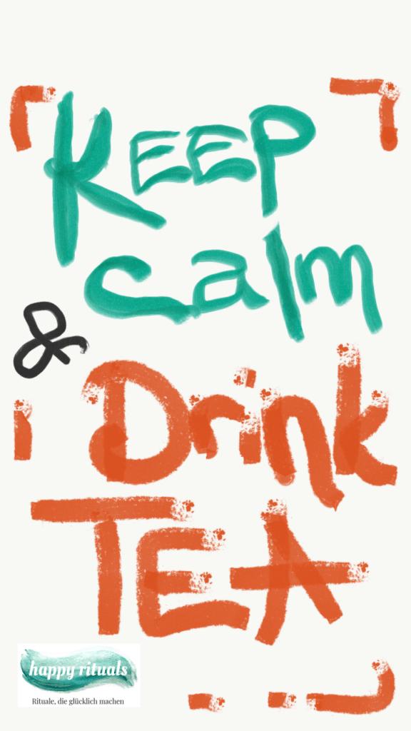 Keep calm drink tea 576x1024 - Das Leben ändern in  12 Monaten