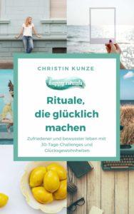 Rituale glücklich machen Cover Christin Kunze 1000 188x300 - Finde deine eigene 30-Tage Challenge unter diesen Beispielen!