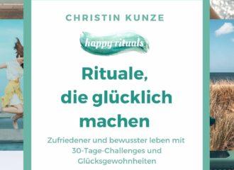 Rituale, die glücklich machen Buchcover Christin Kunze. Zufriedener und bewusster mit 30-Tage-Challenges und Glücksgewohnheiten