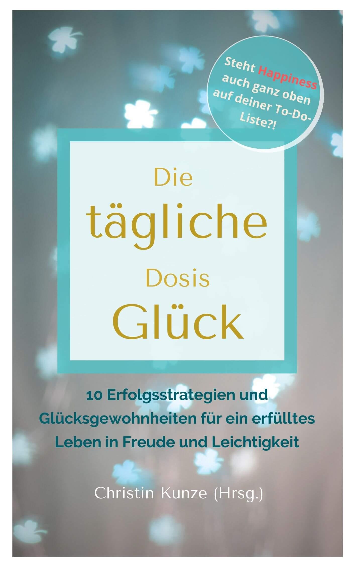 Die taegliche Dosis Glueck Christin Kunze Cover tiny - Bücher